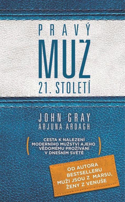 Gray John Pravý muž 21. století: Cesta k nalezení modeního mužství a jeho vědomého prožívání v dnešním světě.
