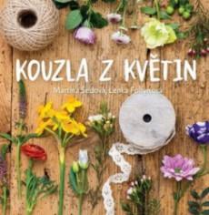 FOLTÝNOVÁ Lenka, ŠEDOVÁ Martina Kouzla z květin