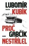 KUBÍK, Lubomír Proč Gabčík nestřílel