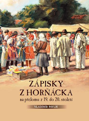 PAVLÍK, Vladimír Zápisky z Horňácka na přelomu z 19. do 20. století