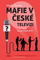 ŠVEHLA, Martin Mafie v České televizi