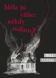 CLEGG, Bill Měla jsi vůbec někdy rodinu?