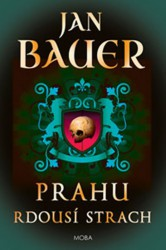 BAUER Jan Prahu rdousí strach