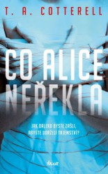 COTTERELL T. A. Co Alice neřekla