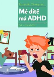 THOMPSON Alison M. Mé dítě má ADHD