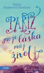 DOPJEROVÁ-DANTHINE Mária Paříž, moje láska, můj život