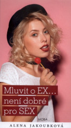 JAKOUBKOVÁ Alena Mluvit o EX... není dobré pro SEX
