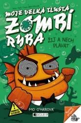O´HAROVÁ Mo Moje velká tlustá zombí ryba - Žij a nech plavat