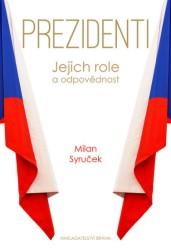 SYRUČEK Milan Prezidenti - Jejich role a odpovědnost