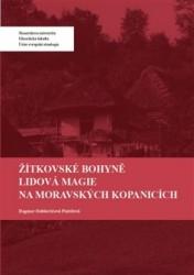 PINTÍŘOVÁ DOBŠOVIČOVÁ Dagmar Žítkovské bohyně: Lidová magie na Moravských Kopanicích