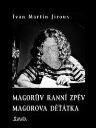 JIROUS Ivan Martin Magorův ranní zpěv / Magorova děťátka