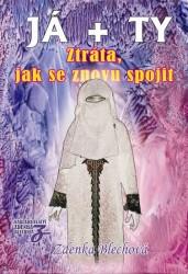 BLECHOVÁ Zdenka Já + Ty - Ztráta, jak se znovu spojit