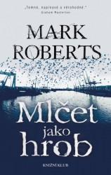 ROBERTS Mark Mlčet jako hrob