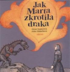WAGNEROVÁ Alena Jak Marta zkrotila draka