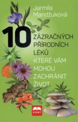 MANDŽUKOVÁ, Jarmila 10 zázračných přírodních léků, které vám můžou zachránit život