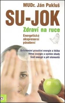 Pukluš Ján  Su-Jok - Zdraví na ruce: Jednoduchá, vysoce účinná léčba pro každého
