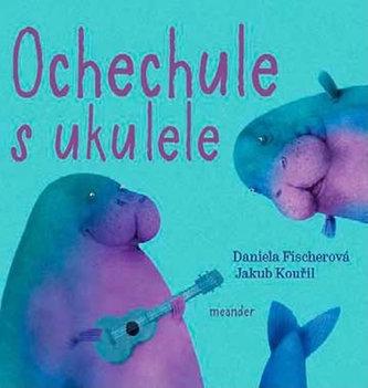 Daniela Fischerová , Jakub Kouřil Ochechule s ukulele
