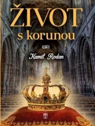 RODAN Kamil Život s korunou