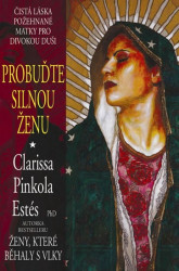 ESTÉS Clarissa Pinkola Probuďte silnou ženu