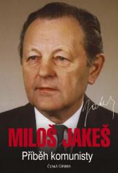 JAKEŠ Miloš Příběh komunisty