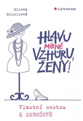 MIKULKOVÁ Milena Hlavu mírně vzhůru, ženy!