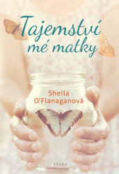 O´FLANAGANOVÁ Sheila Tajemství mé matky