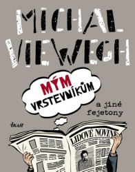 VIEWEGH Michal Mým vrstevníkům a jiné fejetony