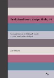 MICHL Jan Funkcionalismus, design, škola, trh
