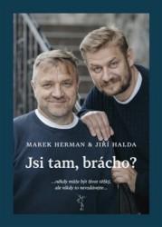 HALDA Jiří, HERMAN Marek Jsi tam, brácho?