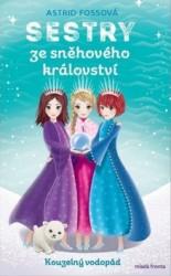 FOSSOVÁ Astrid Sestry ze sněhového království - Kouzelný vodopád
