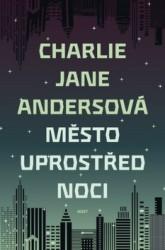 ANDERSOVÁ Charlie Jane Město uprostřed noci