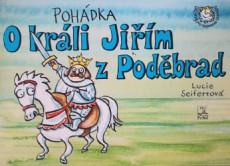 SEIFERTOVÁ Lucie Pohádka o králi Jiřím z Poděbrad