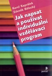 BĚLECKÝ Zdeněk, KAPRÁLEK Karel Jak napsat a používat individuální vzdělávací program