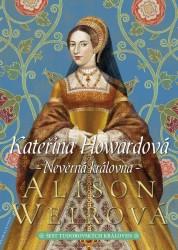 WEIR Alison Kateřina Howardová - Nevěrná královna